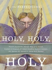 Holy, Holy, Holy: Proclaiming the Perfections of Christ ebook by Thabiti Anyabwile, Alistar Begg, D.A. Carson ,Ligon Duncan ,Sinclair Ferguson, Derek Thomas, W. Robert Godfrey, Steven J. Lawson, R.C. Sproul, R.C. Sproul Jr., Derek W.H. Thomas