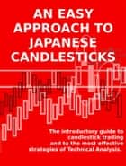 AN EASY APPROACH TO JAPANESE CANDLESTICKS. The introductory guide to candlestick trading and to the most effective strategies of Technical Analysis. ebook by Stefano Calicchio