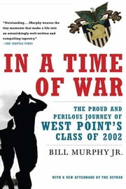In a Time of War - The Proud and Perilous Journey of West Point's Class of 2002 ebook by Bill Murphy Jr.