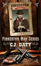 The Pinkerton Man - The Pinkerton Man Series, #1 ebook by C.J. Baty