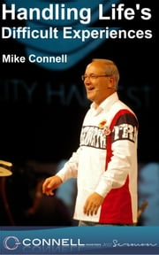Handling Life's Difficult Experiences (sermon) ebook by Mike Connell