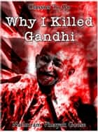 Why I killed Gandhi ebook by Nathuram Vinayak Godse