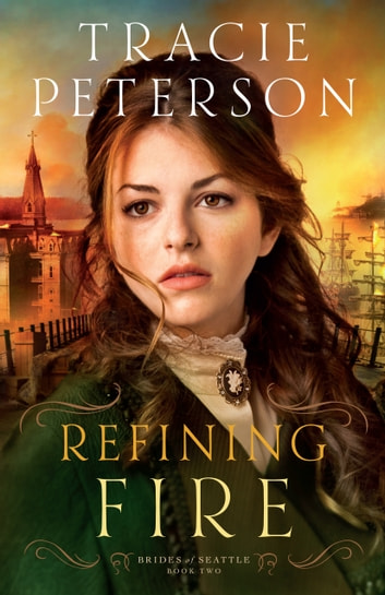 Refining Fire (Brides of Seattle Book #2) ebook by Tracie Peterson