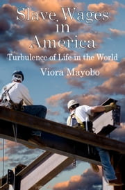 Slave Wages in America: Turbulence of Life in the World ebook by Viora Mayobo