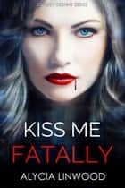 Kiss Me Fatally ebook by Alycia Linwood