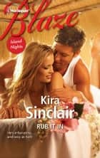 Rub It In ebook by Kira Sinclair