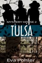 The Mystery House 2: Tulsa ebook by Eva Pohler