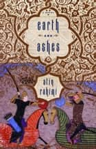 Earth and Ashes ebook by Atiq Rahimi, Erdag Goknar