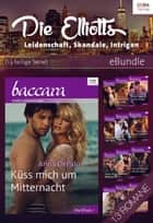 Die Elliotts - Leidenschaft, Skandale, Intrigen (13-teilige Serie) - eBundle ebook by Roxanne St. Claire, Barbara Dunlop, Emilie Rose,...