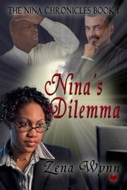 The Nina Chronicles: Nina's Dilemma ebook by Zena Wynn