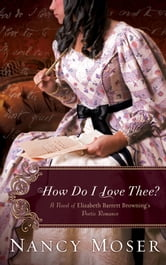 How Do I Love Thee? - A Novel of Elizabeth Barrett Browning's Poetic Romance ebook by Nancy Moser