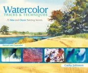 Watercolor Tricks & Techniques: 75 New and Classic Painting Secrets - 75 New and Classic Painting Secrets ebook by Cathy Johnson