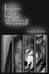 Justice For the Werewolf ebook by Juliet Fischer