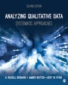 Analyzing Qualitative Data - Systematic Approaches ebook by H. Russell Bernard, Amber Y. Wutich, Dr. Gery W. Ryan