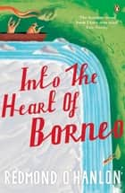 Into the Heart of Borneo ebook by Redmond O'Hanlon