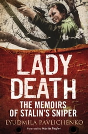 Lady Death - The Memoirs of Stalin's Sniper ebook by Lyudmila  Pavlichenko, Martin Pegler