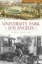 University Park, Los Angeles - A Brief History ebook by Charles Epting