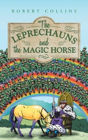 The Leprechauns and the Magic Horse ebook by Robert Collins