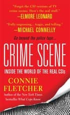 Crime Scene - Inside the World of the Real CSIs ebook by Connie Fletcher