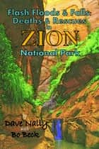Flash Floods & Falls: Deaths & Rescues in Zion National Park ebook by Dave Nally