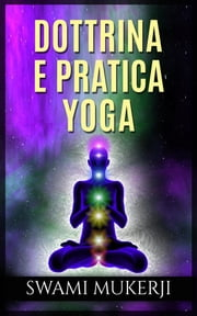 Dottrina e pratica Yoga ebook by Swami Mukerji