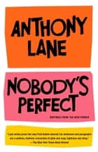 Nobody's Perfect - Writings from The New Yorker ebook by Anthony Lane