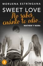 No sabes cuánto te odio... Serie Sweet love 3 ebook by Moruena Estríngana