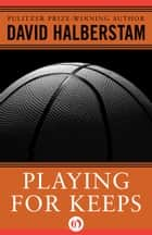 Playing for Keeps ebook by David Halberstam
