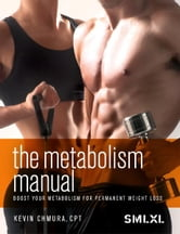 The Metabolism Manual - Boost your metabolism for permanent weight loss ebook by Kevin Chmura