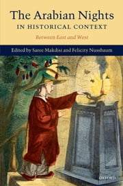 The Arabian Nights in Historical Context - Between East and West ebook by Saree Makdisi,Felicity Nussbaum