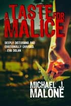 A Taste for Malice - A McBain and O'Neill Novel, #2 ebook by Michael J. Malone