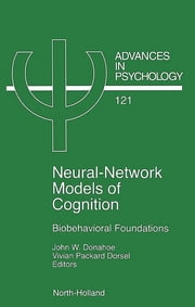 Neural Network Models of Cognition - Biobehavioral Foundations ebook by J.W. Donahoe,V.P. Dorsel