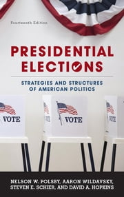 Presidential Elections - Strategies and Structures of American Politics ebook by Nelson W. Polsby,Aaron Wildavsky,Steven E. Schier,David A. Hopkins