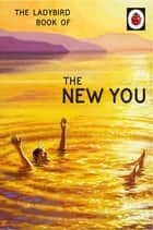 The Ladybird Book of The New You (Ladybird for Grown-Ups) ebook by Jason Hazeley, Joel Morris