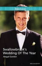 Swallowbrook's Wedding Of The Year ebook by ABIGAIL GORDON