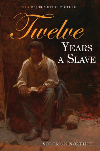 Twelve Years a Slave - Narrative of Solomon Northup, a Citizen of New York, Kidnapped in Washington City in 1841, and Rescued in 1853, from a Cotton Plantation Near the Red River in Louisiana ebook by Solomon Northup