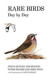 Rare Birds Day by Day ebook by Steve Dudley,Tim Benton,Peter Fraser,Ryan