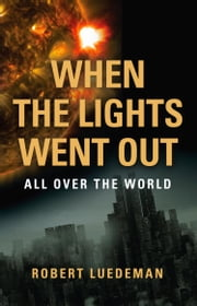 When the Lights Went Out---All Over the World ebook by Robert Luedeman