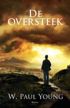 De oversteek ebook by William Paul Young