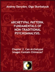 Chapter 2. Can Archetypal Images Contain Chimeras? ebook by Andrey Davydov,Olga Skorbatyuk