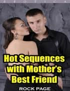 Hot Sequences With Mother's Best Friend (Erotica) ebook by Rock Page
