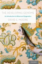 The Developing Genome: An Introduction to Behavioral Epigenetics ebook by David S. Moore