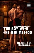 The Boy with the Koi Tattoo (Boys in Love #2)(Yaoi Novel) ebook by Rochelle Ragnarok