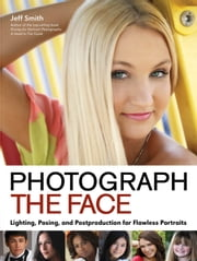 Photograph the Face ebook by Jeff Smith