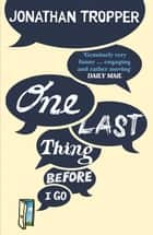 One Last Thing Before I Go ebook by Jonathan Tropper