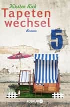 Tapetenwechsel 5 - Serial Teil 5 ebook by Kirsten Rick