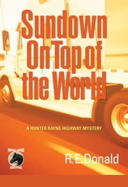 Sundown on Top of the World - A Hunter Rayne Highway Mystery ebook by R.E. Donald