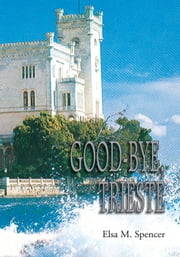 GOOD-BYE, TRIESTE ebook by Elsa M. Spencer