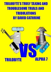 Trilobyte's Truly Taxing and Troublesome Trials and Tribulations ebook by David Cathrine