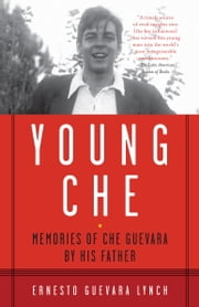 Young Che - Memories of Che Guevara by His Father ebook by Ernesto Guevara Lynch